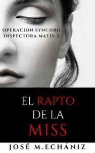 El rapto de la miss: Operación SYNCHRO (Inspectora Gabriela Matís nº 2) – José María Echániz Torné [ePub & Kindle]