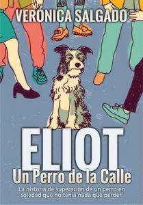 Eliot un perro de la calle: La historia de superación de un perro en soledad que no tenía nada que perder – Verónica Salgado [ePub & Kindle]
