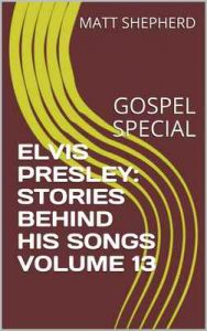 Elvis Presley: Stories Behind his songs Volume 13: Gospel Special – Matt Sheperd [ePub & Kindle] [English]