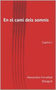 En el camí dels somnis: Capítol I – Alexandre Forrellad Balagué [ePub & Kindle] [Catalán]
