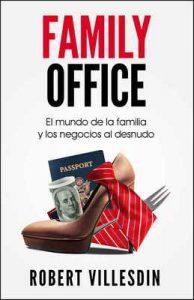 Family Office: El mundo de la familia y los negocios al desnudo – Robert Villesdin [ePub & Kindle]