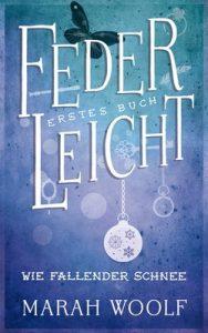FederLeicht. Wie fallender Schnee (FederLeichtSaga 1) – Marah Woolf, Carolin Liepins [ePub & Kindle] [German]