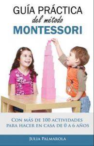 Guía práctica del Método Montessori: Con más de 100 actividades para hacer en casa de 0 a 6 años – Julia Palmarola [ePub & Kindle]