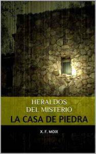 Heraldos del msterio: La casa de piedra (Las crónicas de lo insólito n° 3) – X.F. Moix [ePub & Kindle]