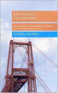 Identidad y patrimonio: Manual (desde la sociología) para entender y gestionar el patrimonio cultural – Daniel Muriel [ePub & Kindle]