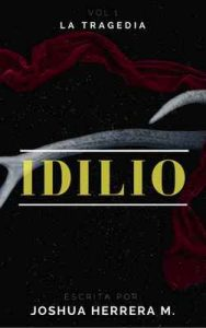 Idilio (La tragedia nº 1) – Joshua Herrera M. [ePub & Kindle]