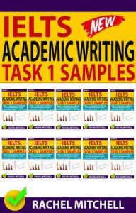 Ielts Academic Writing Task 1 Samples: Over 450 High Quality Samples for Your Reference to Gain a High Band Score 8.0+ In 1 Week (Box set) – Rachel Mitchell [ePub & Kindle] [English]