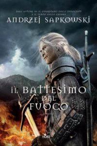 Il battesimo del fuoco: La saga di Geralt di Rivia [vol. 5] – Andrzej Sapkowski, Raffaella Belletti [ePub & Kindle] [Italian]