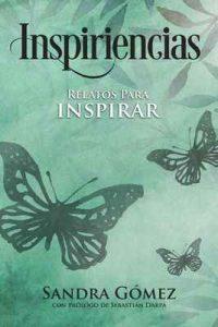 Inspiriencias: Relatos para inspirar – Sandra Gómez, Sebastián Darpa [ePub & Kindle]
