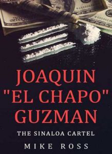 "Joaquín ""El Chapo"" Guzman: The Sinaloa Cartel (True Crime Story) – Mike Ross [ePub & Kindle] [English]"