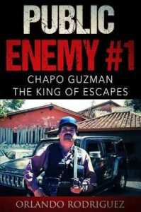 Joaquin El Chapo Guzman: Public Enemy #1: The King of escapes – Orlando Rodriguez [ePub & Kindle] [English]