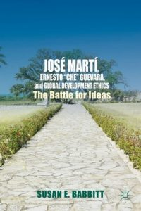 "José Martí, Ernesto ""Che"" Guevara, and Global Development Ethics: The Battle for Ideas – Susan E. Babbitt [ePub & Kindle] [English]"