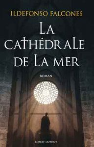 La Cathédrale de la mer – Ildefonso Falcones [ePub & Kindle] [French]