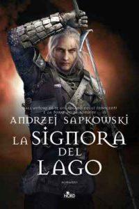 La Signora del Lago: La saga di Geralt di Rivia [vol. 7] – Andrzej Sapkowski, Raffaella Belletti [ePub & Kindle] [Italian]
