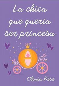 La chica que quería ser princesa (Chicas Magazine nº 5) – Olivia Kiss [ePub & Kindle]