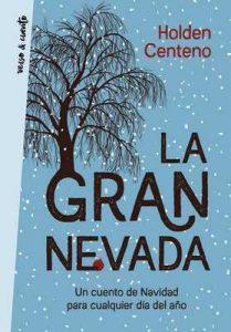 La gran nevada: Un cuento de Navidad para cualquier día del año – Holden Centeno [ePub & Kindle]