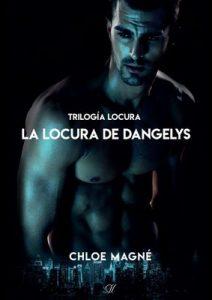 La locura de Dangelys (Trilogía Locura nº 3) – Chloe Magné [ePub & Kindle]