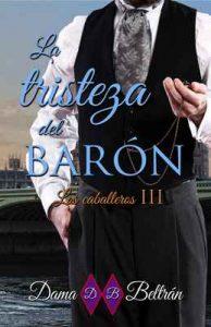 La tristeza del Barón (Caballeros nº 3) – Dama Beltrán [ePub & Kindle]