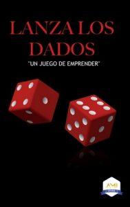 Lanza los Dados: Un juego de Emprender – Lina Escarraga, Angela Calentura, Oscar Hurtado, Juan sebastian Angarita [ePub & Kindle]