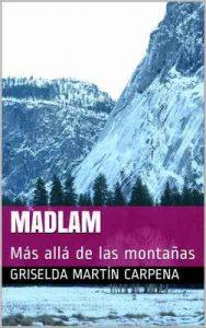 Madlam: Más allá de las montañas – Griselda Martín Carpena [ePub & Kindle]
