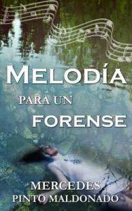 Melodía para un forense – Mercedes Pinto Maldonado [ePub & Kindle]