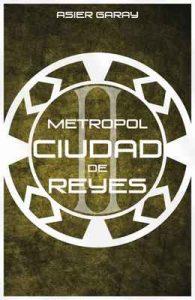 Metropol: Ciudad de Reyes (Saga Metropol: parte 2) – Asier Garay [ePub & Kindle]