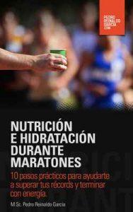 Nutrición e Hidratación durante Maratones: 10 pasos prácticos para ayudarte a superar tus récords y terminar con energía – Pedro Reinaldo Garcia [ePub & Kindle]