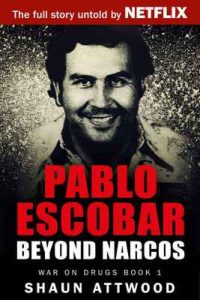 Pablo Escobar: Beyond Narcos (War On Drugs Book 1) – Shaun Attwood, Jane Dixon-Smith [ePub & Kindle] [English]