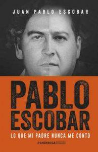 Pablo Escobar: Lo que mi padre nunca me contó – Juan Pablo Escobar [ePub & Kindle]