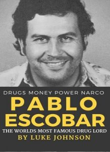 Pablo Escobar: The Worlds Most Famous Drug Lord (True Crime Story) – Luke Johnson [ePub & Kindle] [English]