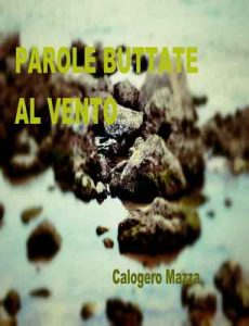 Parole buttate al vento: Poesie – Calogero Mazza [ePub & Kindle] [Italian]