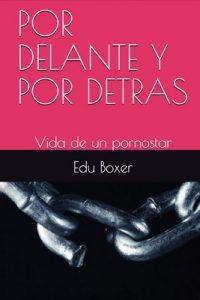 Por delante y por detras: Vida de un pornostar (Volumen n° 1) – Edu Boxer [ePub & Kindle]