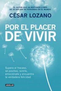 Por el placer de vivir: Mensajes positivos y consejos prácticos que te ayudarán a encontrar la felicidad – César Lozano [ePub & Kindle]