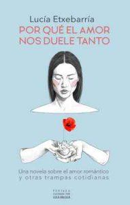 Por qué el amor nos duele tanto: Una novela sobre el amor romántico y otras trampas cotidianas – Lucía Etxebarria [ePub & Kindle]