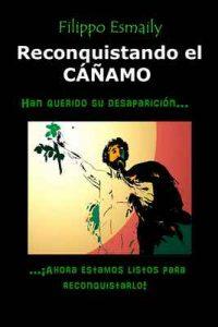 Reconquistando el Cáñamo: Han querido su desaparición…¡Ahora estamos listos para reconquistarlo! – Filippo Esmaily, Irina Rimboi [ePub & Kindle]