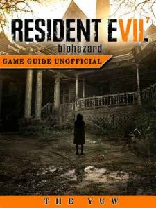 Resident Evil 7 Biohazard Game Guide Unofficial – The Yuw [ePub & Kindle] [English]