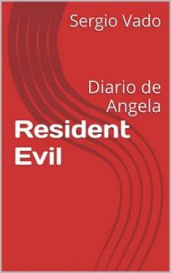 Resident Evil: Diario de Angela – Sergio Vado [ePub & Kindle]