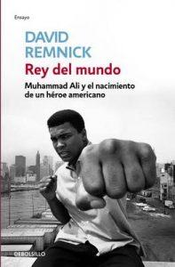 Rey del mundo: Muhammad Ali y el nacimiento de un héroe americano – David Remnick [ePub & Kindle]