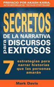 Secretos De La Narrativa Para Discursos Exitosos: 7 estrategias para narrar historias que las personas amarán – Mark Davis, Alejandro Lopez [ePub & Kindle]