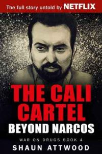 The Cali Cartel: Beyond Narcos (War On Drugs Book 4) – Shaun Attwood, Jane Dixon-Smith [ePub & Kindle] [English]