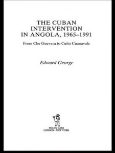 The Cuban Intervention in Angola, 1965-1991: From Che Guevara to Cuito Cuanavale (Cass Military Studies) – Edward George [ePub & Kindle] [English]