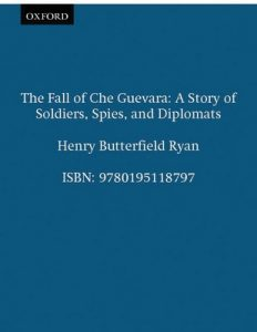 The Fall of Che Guevara: A Story of Soldiers, Spies, and Diplomats – Henry Butterfield Ryan [ePub & Kindle] [English]