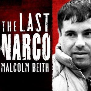 The Last Narco: Inside the Hunt for El Chapo, the World's Most Wanted Drug Lord – Malcolm Beith [Narrado por John Allen Nelson] [Audiolibro] [English]