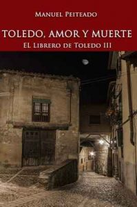Toledo, amor y muerte (El librero de Toledo nº 3) – Manuel Peiteado [ePub & Kindle]