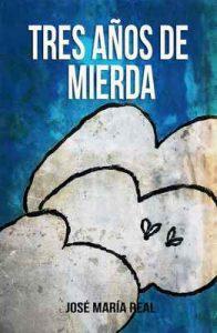 Tres años de mierda – José María Real [ePub & Kindle]