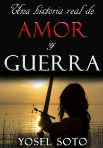 Una historia real de Amor y Guerra – Yosel Soto [ePub & Kindle]
