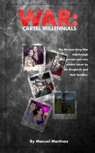 War: cartel Millenials: The Mexican drug war told through Private and rare Photos taken by the druglords and their families – Manuel Martinez [ePub & Kindle] [English]