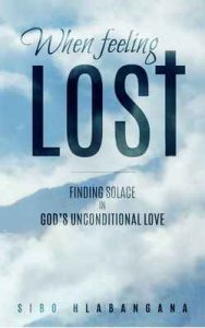 When feeling lost: Finding solace in God's unconditional love – Sibo Hlabangana [ePub & Kindle] [English]