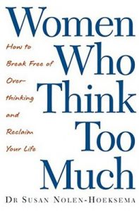 Women Who Think Too Much: How to break free of overthinking and reclaim your life – Susan Nolen-Hoeksema [ePub & Kindle] [English]
