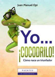 Yo…¡cocodrilo!: Como nace un triunfador – Juan Manuel Opi [ePub & Kindle]